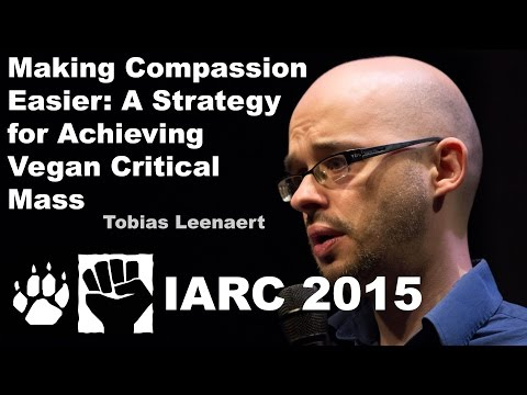 Tobias Leenaert - Making Compassion Easier: A Strategy for Achieving Vegan Critical Mass (IARC 2015)