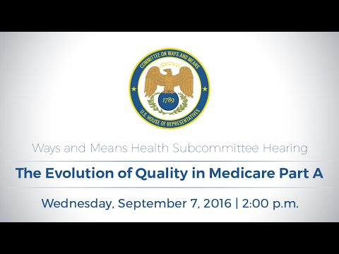 Health Subcommittee Hearing on Evolution of Quality in Medicare Part A