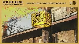 2 Chainz – I'm Not Crazy, Life Is feat. Kodak Black & Chance the Rapper