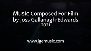 Joss Gallanagh-Edwards Film Scoring/ Composing Show Reel 2021 - JGE MUSIC