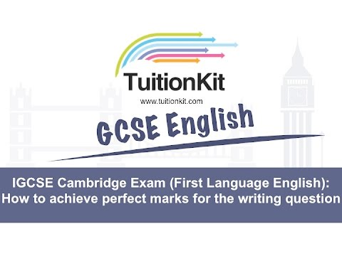 IGCSE Cambridge Exam (First Language English):How to achieve perfect marks for the writing question