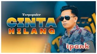 Download IPANK - CINTA HILANG ( LIRIK )