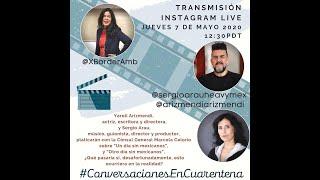 Conversación con Yareli Arizmendi y Sergio Arau: 7 de mayo, 2020