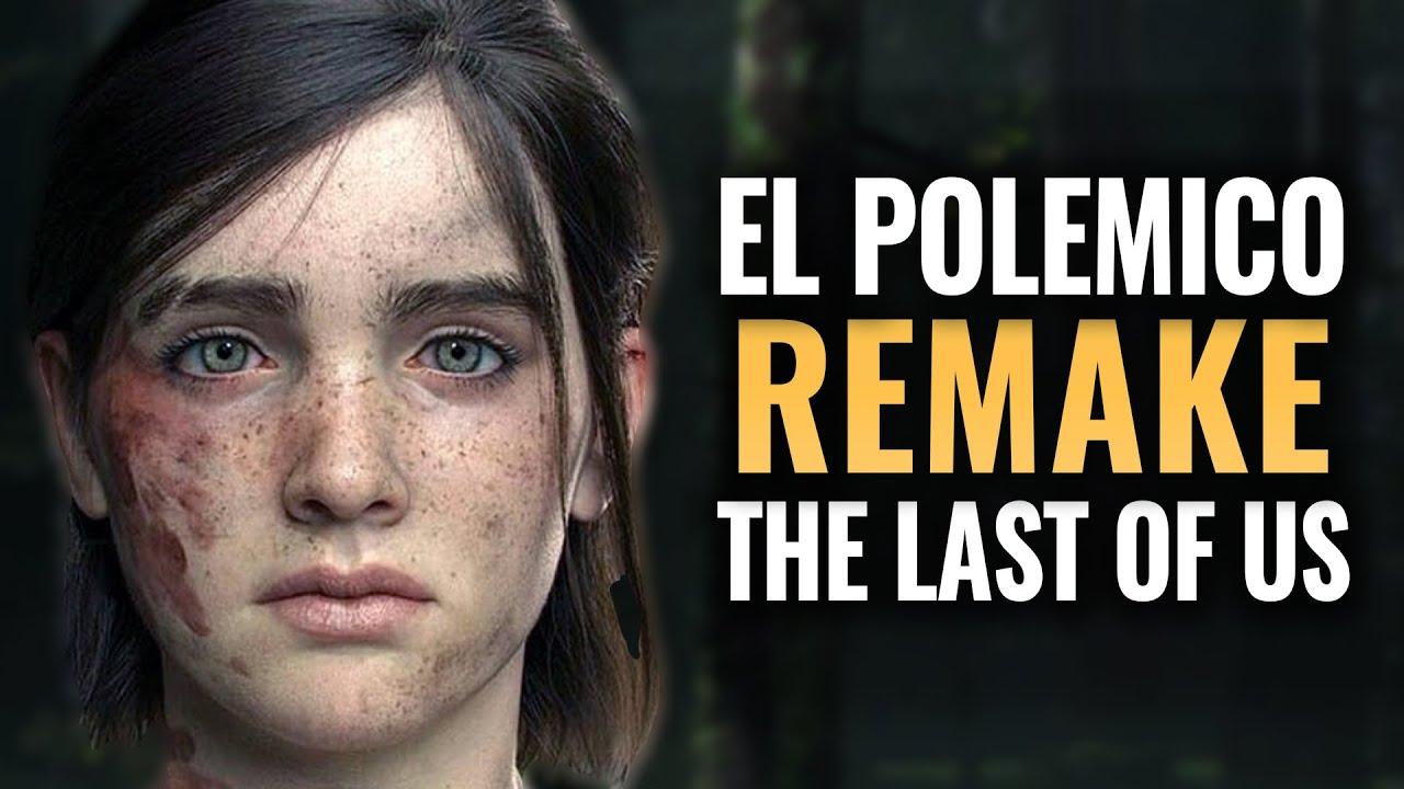 LA POLÉMICA: EL REMAKE DE THE LAST OF US & DAYS GONE 2