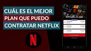 Cuál es el Mejor Plan que Puedo Contratar en Netflix