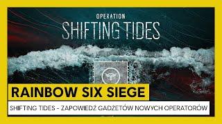 Rainbow Six Siege: Operacja Shifting Tides – Zapowiedź Gadżetów Nowych Operatorów