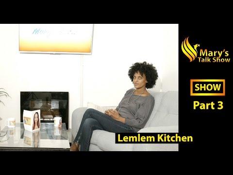 The Mary's Show - Part 3 & Final- Lemlem Kitchen - New Eritrean Talk Show - Ella Records