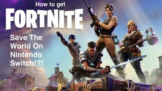 How To Get Fortnite Save The World On Nintendo Switch!?!