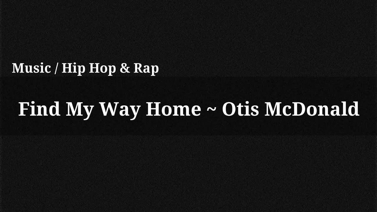 Find my way home otis mcdonald music youtube for House music finder