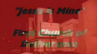 """""""Jesus Is Mine""""- First Church of Deliverance"""