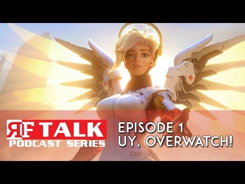 RF Talk Episode 1: Uy, Overwatch!