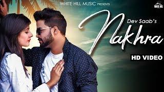 Nakhra (Full Song) Dev Saab | New Punjabi Song 2018 | White Hill Music