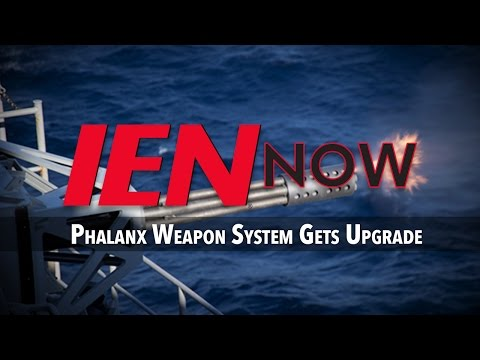 IEN NOW: Phalanx Weapon System Gets Upgrade