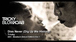 Tricky - Diss Never (Dig Up We History) [2001 - Blowback (Deluxe Edition) Disc 1]
