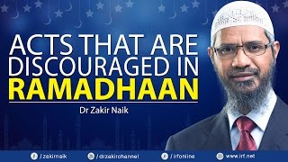 Dr zakir naik   acts that are discouraged in ramadhaan