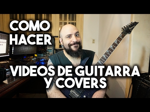 Como hacer videos de Guitarra y Covers