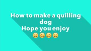 How to make a quilling dog