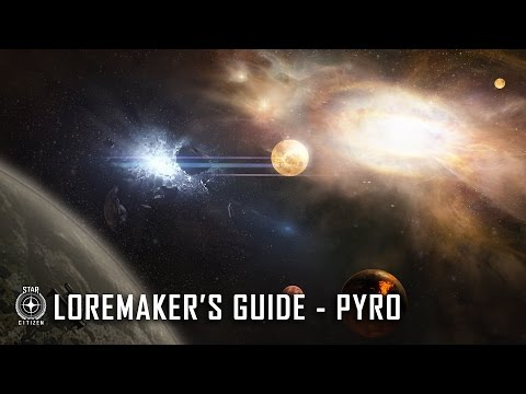 Star Citizen: Loremaker's Guide to the Galaxy - Pyro System