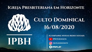 IPBH - Culto Dominical (16/08/2020)