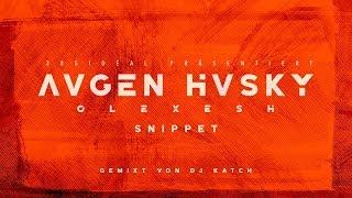 Olexesh - AUGEN HUSKY (Snippet) [Gemixt von DJ Katch]