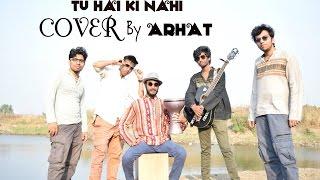 Tu Hai Ki Nahi Cover Song | Roy Movie 2015 | Arhat ( The Band ) Flavour.