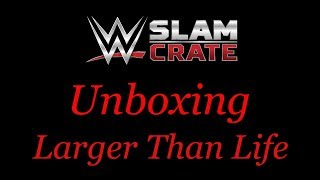 WWE Slam Crate Unboxing: July 2018 (Larger Than Life)