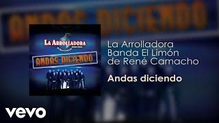 La Arrolladora Banda El Limón De René Camacho - Andas Diciendo (Audio)