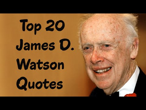Top 20 James D. Watson Quotes (Author of The Double Helix)