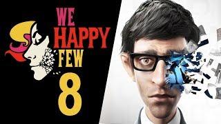 CZYŻBY NASZA DAWNA MIŁOŚĆ? || We Happy Few [#8]