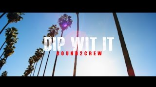 Round2crew - Dip Wit It (official Music Video)