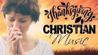 Thanksgiving Christian Music Worship Songs 2020 Playlist - Joyful Christian Praise Worship Songs