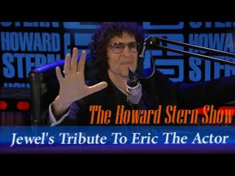 Jewel's Tribute To Eric The Actor   The Howard Stern Show