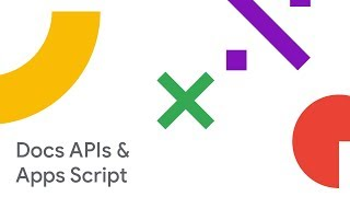 Building on the Docs Editors: APIs and Apps Script (Cloud Next '18)