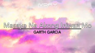 Garth Garcia - Masaya Na Akong Iniwan Mo (Official Lyric Video)
