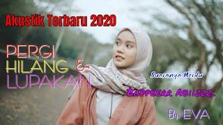 Pergi Hilang Dan Lupakan    Eva (Official Video)    Lagu Akustik Terbaru    2020