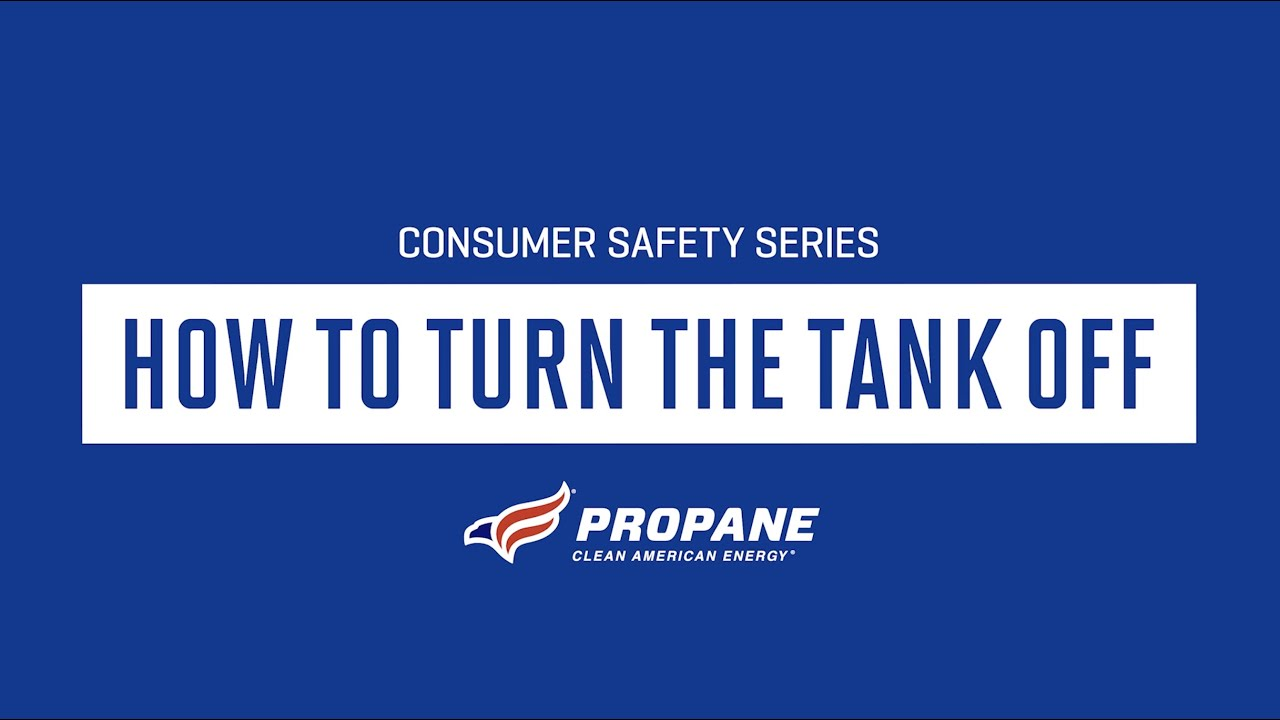 Consumer Safety Series: How To Turn The Tank Off