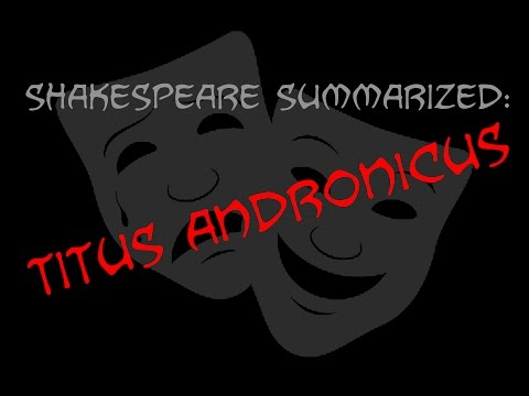 Shakespeare Summarized: Titus Andronicus