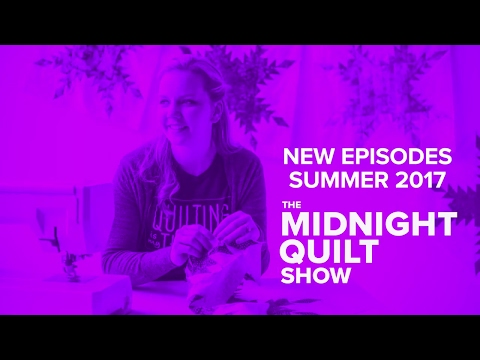 New Episodes of the Midnight Quilt Show: COMING Summer 2017!