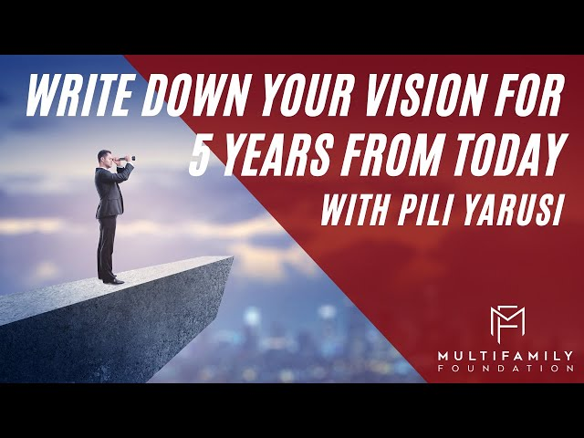 Multifamily Minute: Write Down Your Vision for 5 Years from TODAY