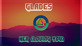 GLADES - Her (Loving You)