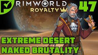 Things are heating up! - Rimworld Royalty Extreme Desert Ep. 47 [Rimworld Naked Brutality]