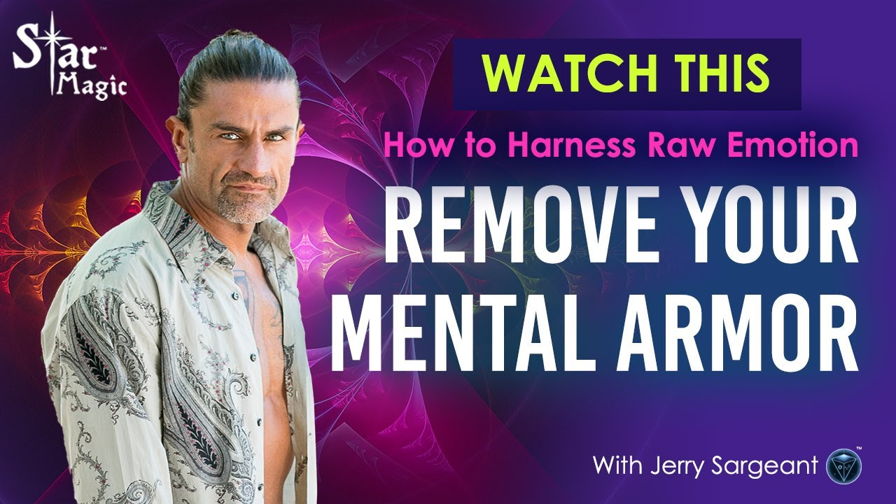 How to Harness Raw Emotion - Remove Your Mental Armor (JERRY SARGEANT)