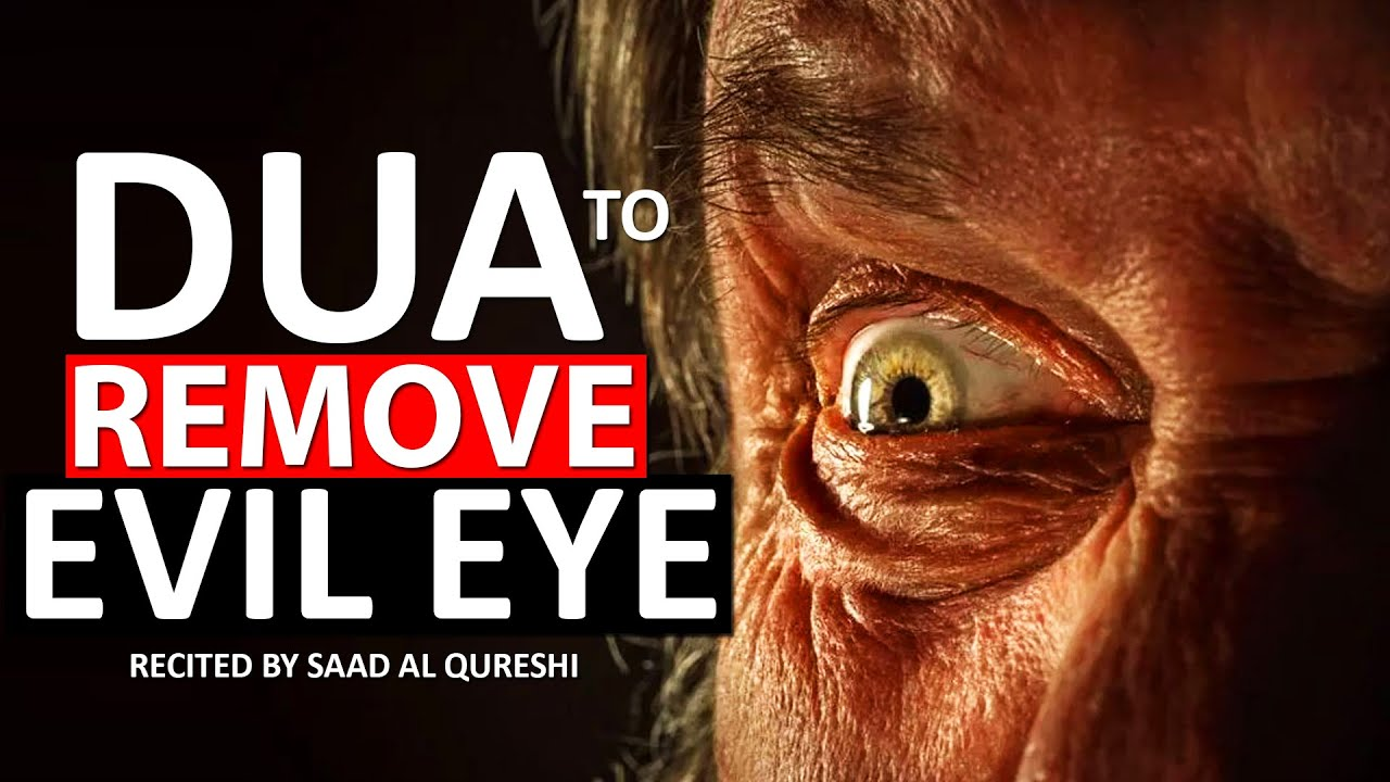 Dua To Remove Evil Eye And Black Magic - You, Your family and Property will Remain safe!