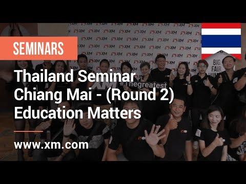 XM.COM - 2018 - Thailand Seminar - Chiang Mai - (Round 2) - Education Matters