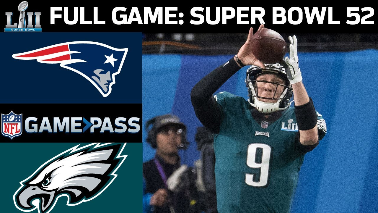 Super Bowl 52 FULL Game: New England Patriots vs. Philadelphia Eagles