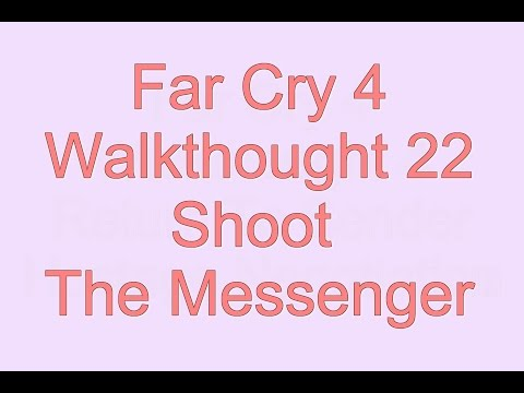 [Far Cry 4] + [Walkthought 22] = [Shoot The Messenger]