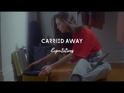 Carried Away - Expectations (Official Music Video)