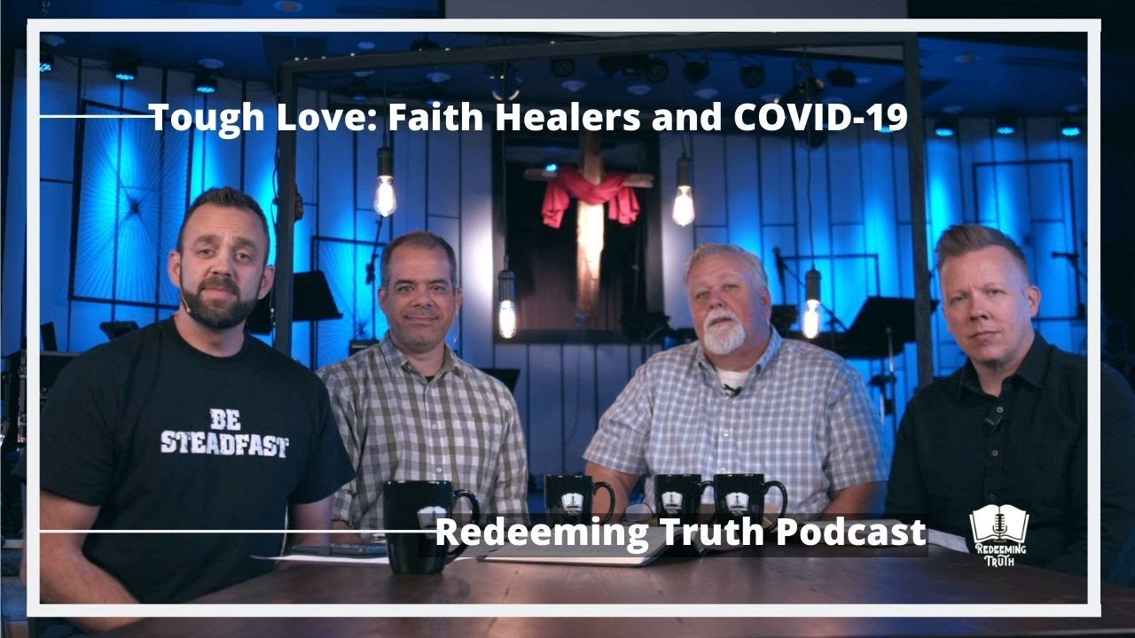 Ep 16 | Tough Love: Faith Healers and COVID-19 | Redeeming Truth