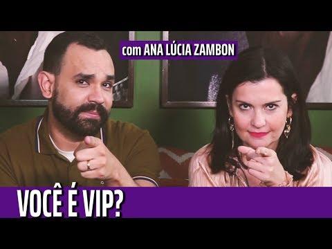 O que é ser vip, com Ana Lúcia Zambon