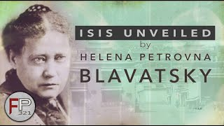 """A Look Into """"ISIS Unveiled"""" by Helena Petrovna Blavatsky"""